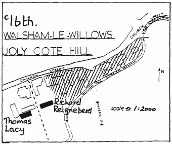 "Line drawn map, ""c16th Walsham le Willows Joly Cote Hill"". ""Thomas Lacy"" and ""Richard Reigneberd"" labelling two solid black buildings. Other buildings are marked but are not in solid black. ""scale 1:2000"". Also ""Church Street""."