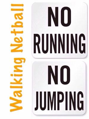 Walking netball logo specifying no running or jumping!